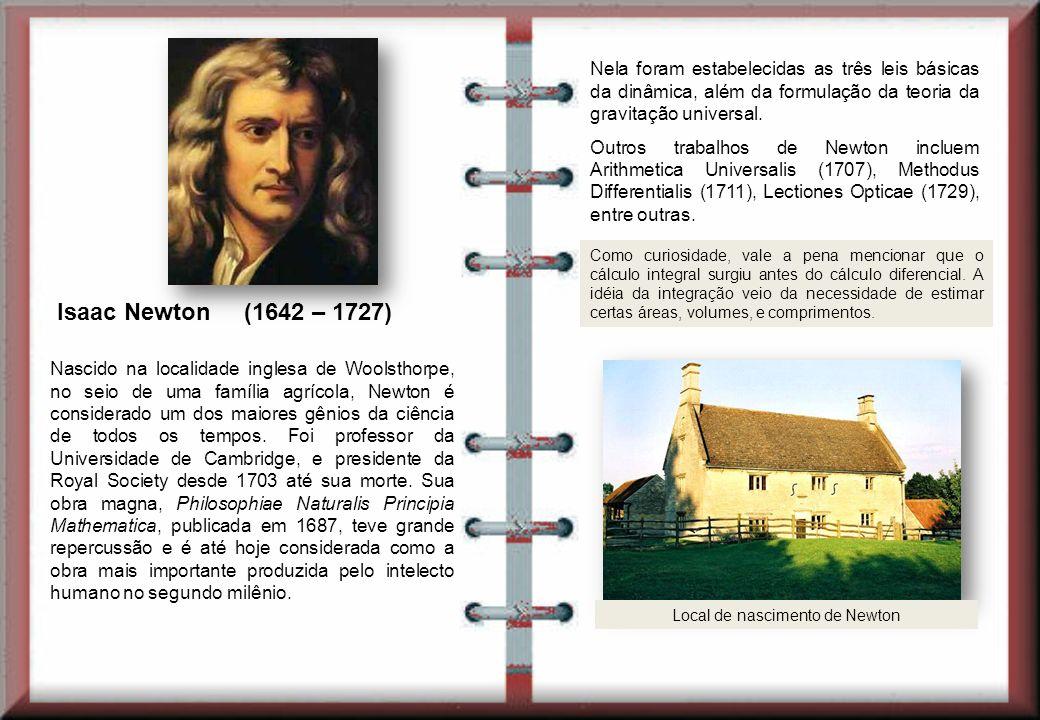 Isaac Newton (1642 – 1727) Nela foram estabelecidas as três leis básicas da dinâmica, além da formulação da teoria da gravitação universal. Outros tra