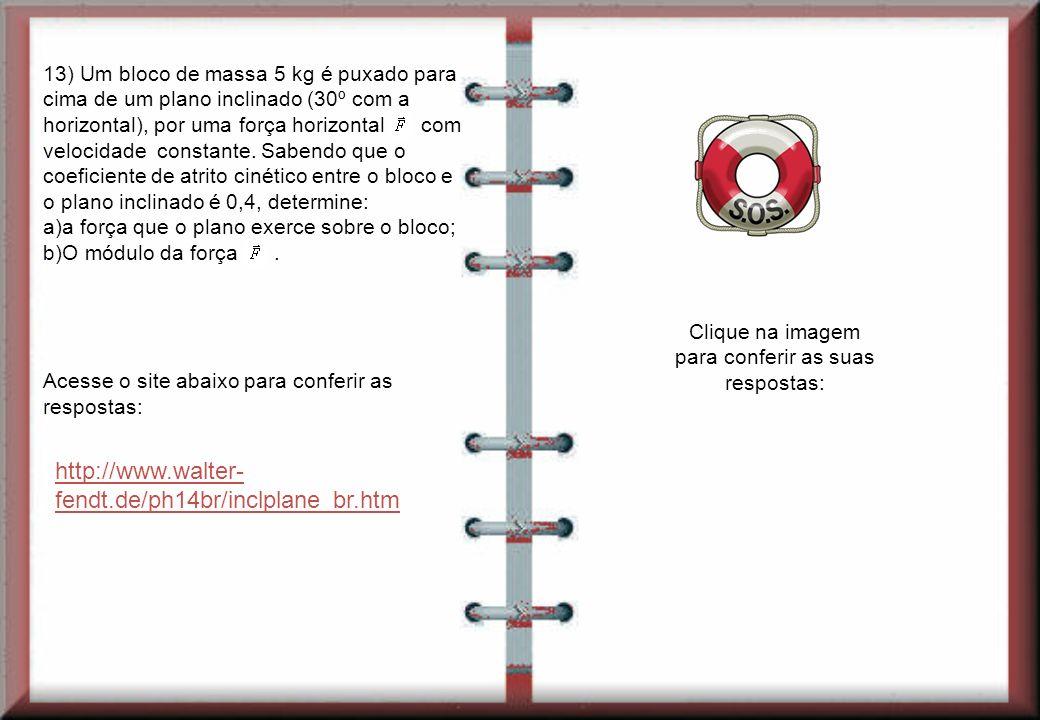 http://www.walter- fendt.de/ph14br/inclplane_br.htm 13) Um bloco de massa 5 kg é puxado para cima de um plano inclinado (30º com a horizontal), por um