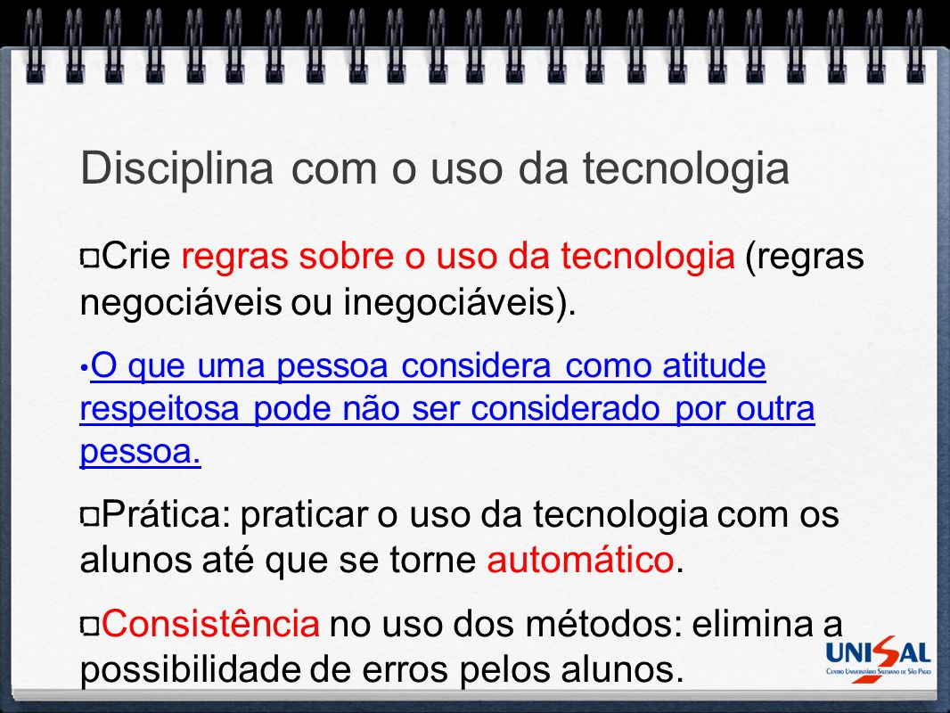 Disciplina com o uso da tecnologia Crie regras sobre o uso da tecnologia (regras negociáveis ou inegociáveis). O que uma pessoa considera como atitude