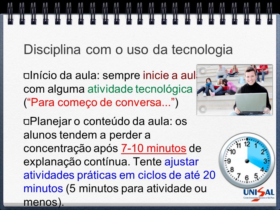 Disciplina com o uso da tecnologia Início da aula: sempre inicie a aula com alguma atividade tecnológica (Para começo de conversa...) Planejar o conte