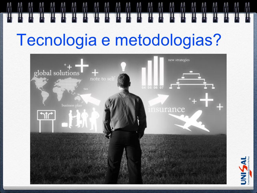 Tecnologia e metodologias?