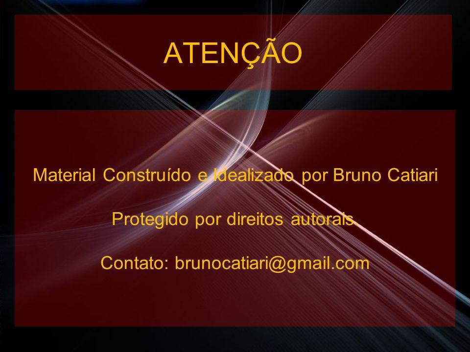 ATENÇÃO Material Construído e Idealizado por Bruno Catiari Protegido por direitos autorais. Contato: brunocatiari@gmail.com