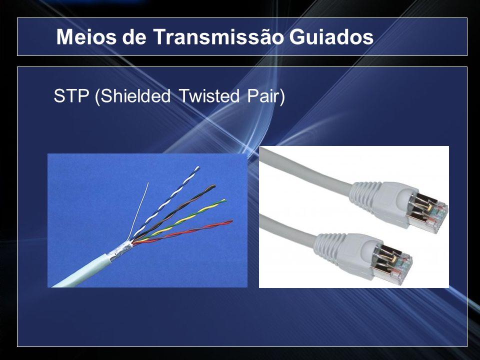 STP (Shielded Twisted Pair) Meios de Transmissão Guiados