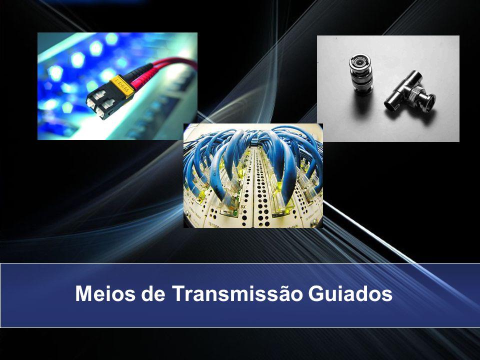 Par Trançado: Enrolados em pares na forma de uma espiral O enrolamento reduz a interferência aumentando a capacidade de transmissão Tipos STP (Shielded Twisted Pair) UTP (Unshielded Twisted Pair) Meios de Transmissão Guiados