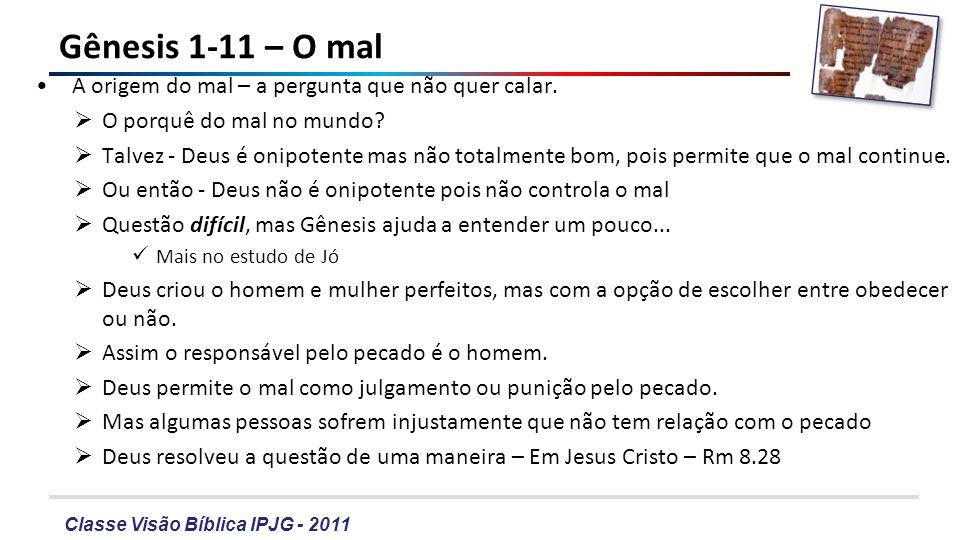 Classe Visão Bíblica IPJG - 2011 Gênesis 1-11 – O mal A origem do mal – a pergunta que não quer calar. O porquê do mal no mundo? Talvez - Deus é onipo