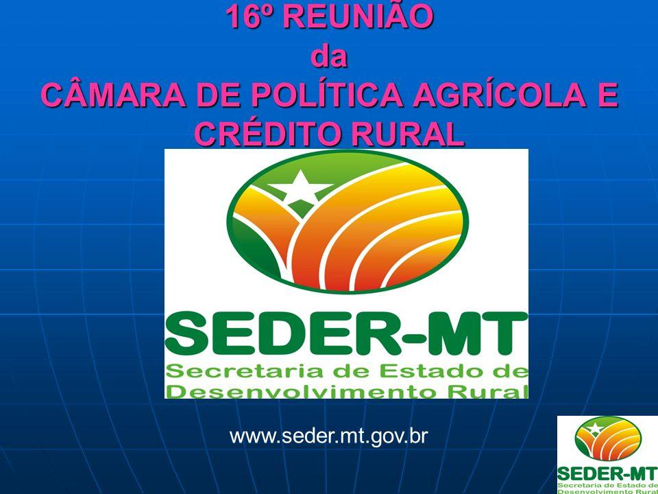 16º REUNIÃO da CÂMARA DE POLÍTICA AGRÍCOLA E CRÉDITO RURAL www.seder.mt.gov.br