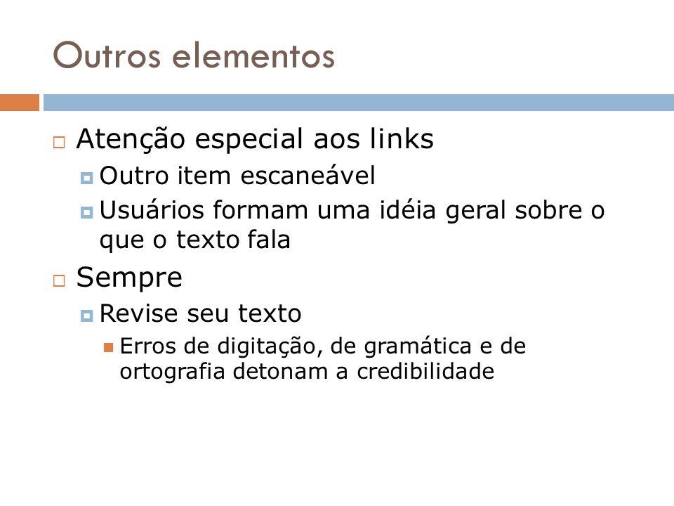Outros elementos Atenção especial aos links Outro item escaneável Usuários formam uma idéia geral sobre o que o texto fala Sempre Revise seu texto Err