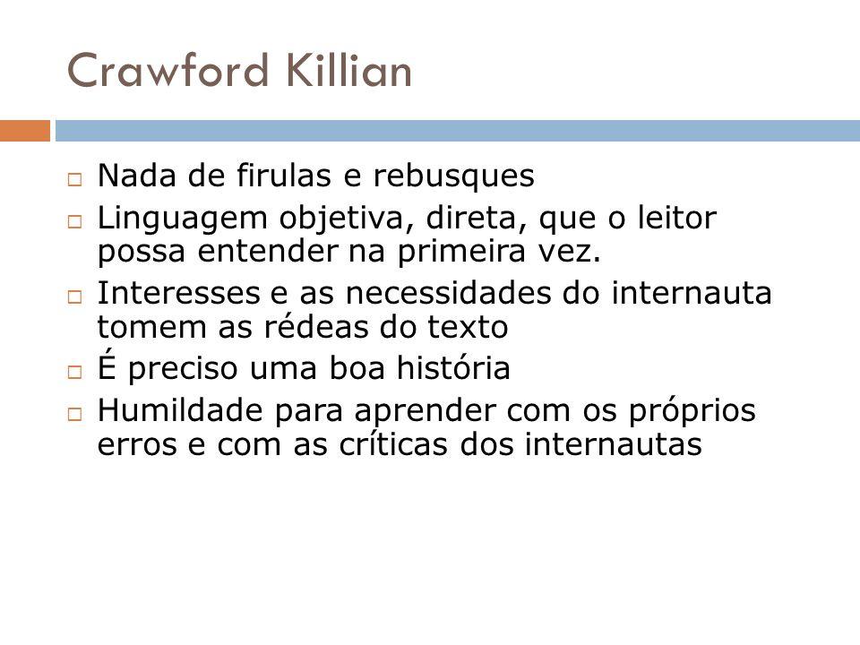 Crawford Killian Nada de firulas e rebusques Linguagem objetiva, direta, que o leitor possa entender na primeira vez. Interesses e as necessidades do