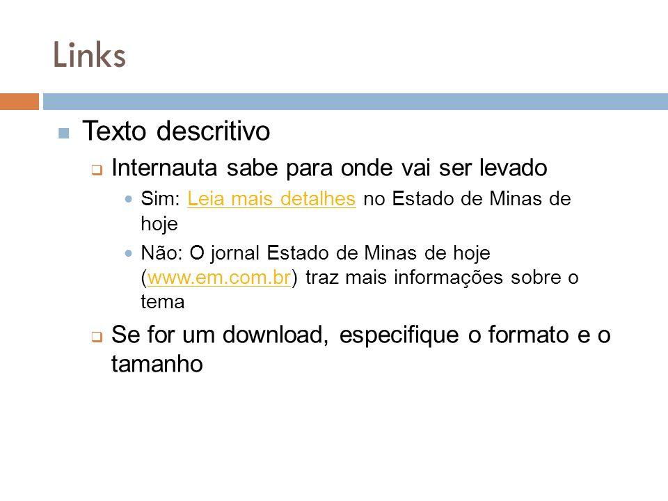 Links Texto descritivo Internauta sabe para onde vai ser levado Sim: Leia mais detalhes no Estado de Minas de hojeLeia mais detalhes Não: O jornal Est