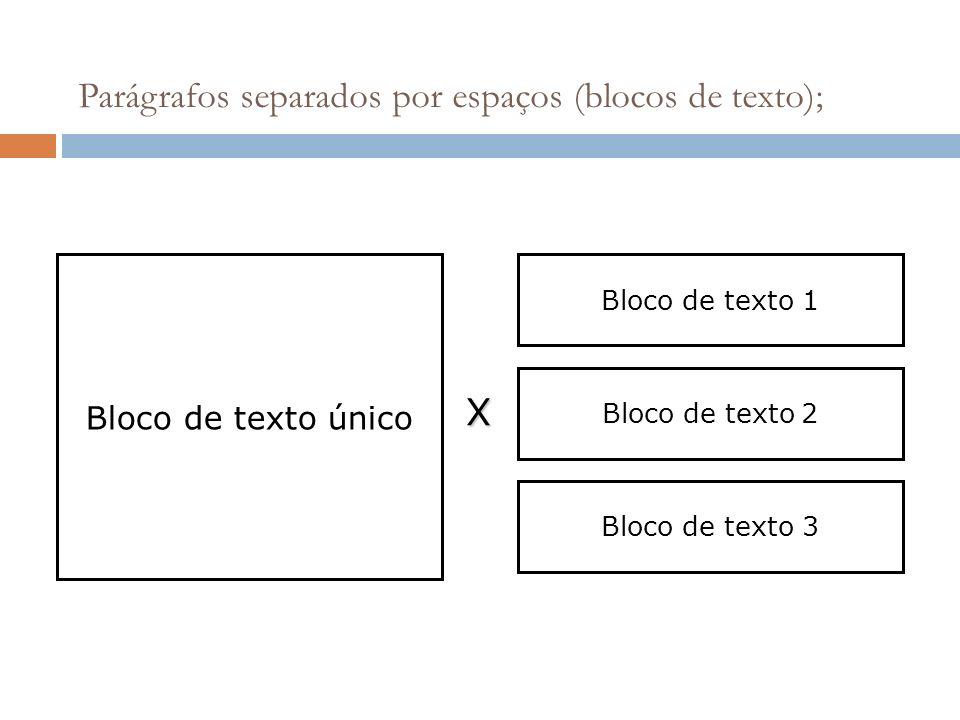 Parágrafos separados por espaços (blocos de texto); Bloco de texto único Bloco de texto 1Bloco de texto 2Bloco de texto 3 X