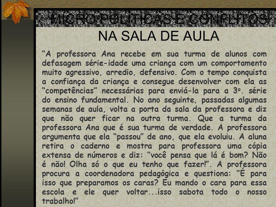 MICRO POLÍTICAS E CONFLITOS NA SALA DE AULA A professora Ana recebe em sua turma de alunos com defasagem série-idade uma criança com um comportamento
