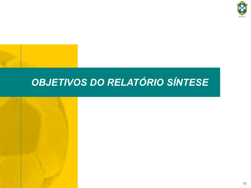 12 Objetivos do Relatório Síntese Este documento tem por objetivo apresentar um resumo da metodologia e dos resultados obtidos nos três primeiros módulos da FASE I do Plano de Modernização do Futebol Brasileiro, a saber: PANORAMA DO FUTEBOL BRASILEIRO; DIAGNÓSTICO DO AMBIENTE E DOS RECURSOS DO FUTEBOL; e PLANO ESTRATÉGICO DE DESENVOLVIMENTO DO SETOR.