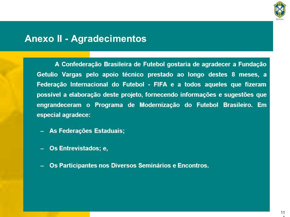 11 1 Anexo II - Agradecimentos A Confederação Brasileira de Futebol gostaria de agradecer a Fundação Getulio Vargas pelo apoio técnico prestado ao lon