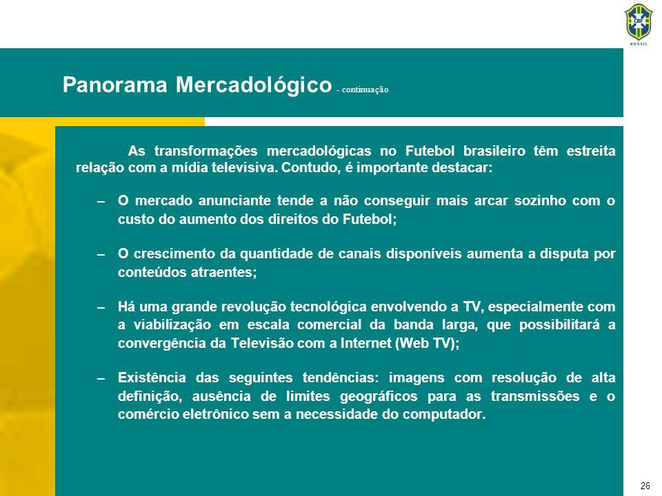 26 Panorama Mercadológico - continuação As transformações mercadológicas no Futebol brasileiro têm estreita relação com a mídia televisiva. Contudo, é