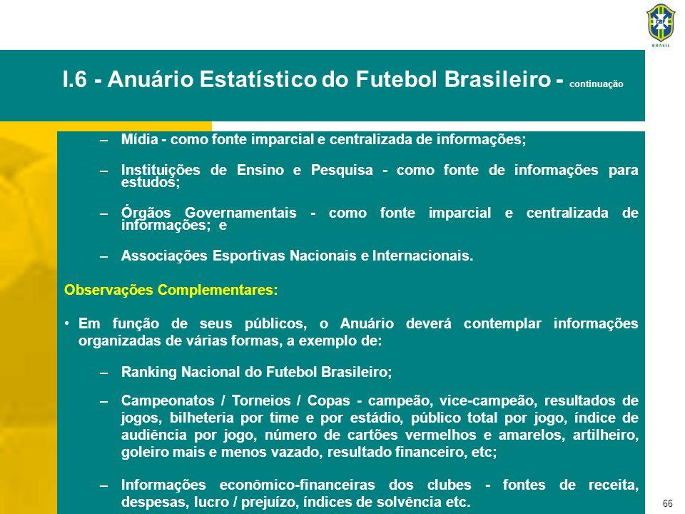 66 I.6 - Anuário Estatístico do Futebol Brasileiro - continuação –Mídia - como fonte imparcial e centralizada de informações; –Instituições de Ensino