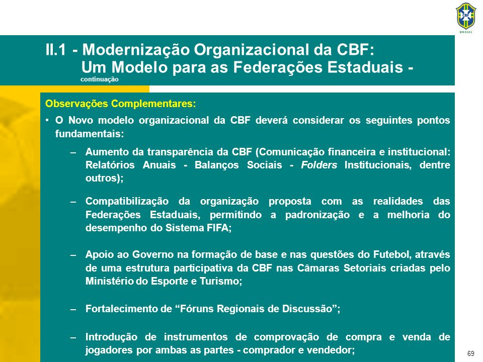 69 II.1 - Modernização Organizacional da CBF: Um Modelo para as Federações Estaduais - continuação Observações Complementares: O Novo modelo organizac