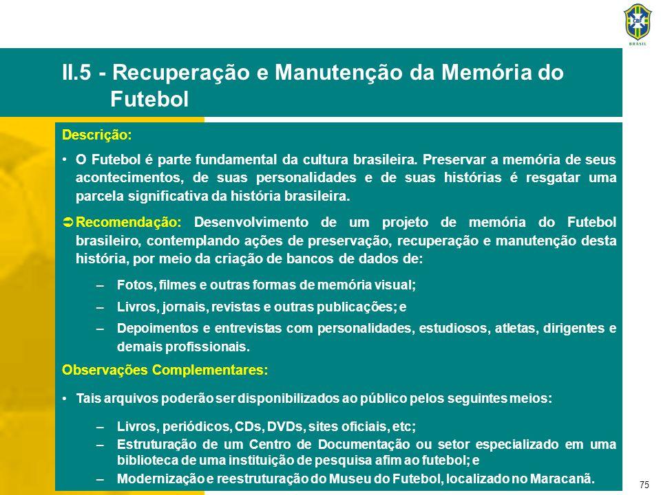 75 II.5 - Recuperação e Manutenção da Memória do Futebol Descrição: O Futebol é parte fundamental da cultura brasileira. Preservar a memória de seus a