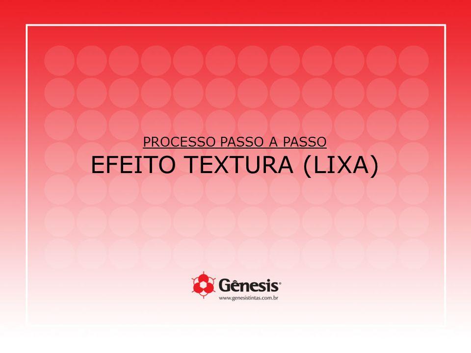 PROCESSO PASSO A PASSO EFEITO TEXTURA (LIXA)