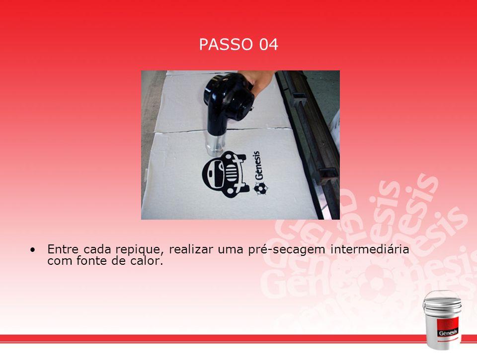 PASSO 04 Entre cada repique, realizar uma pré-secagem intermediária com fonte de calor.