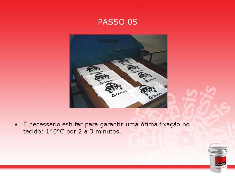 PASSO 05 É necessário estufar para garantir uma ótima fixação no tecido: 140°C por 2 a 3 minutos.