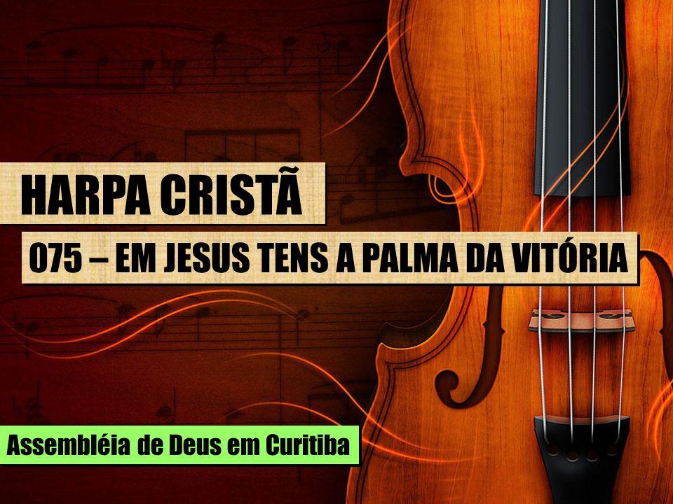 HARPA CRISTÃ 075 – EM JESUS TENS A PALMA DA VITÓRIA Assembléia de Deus em Curitiba