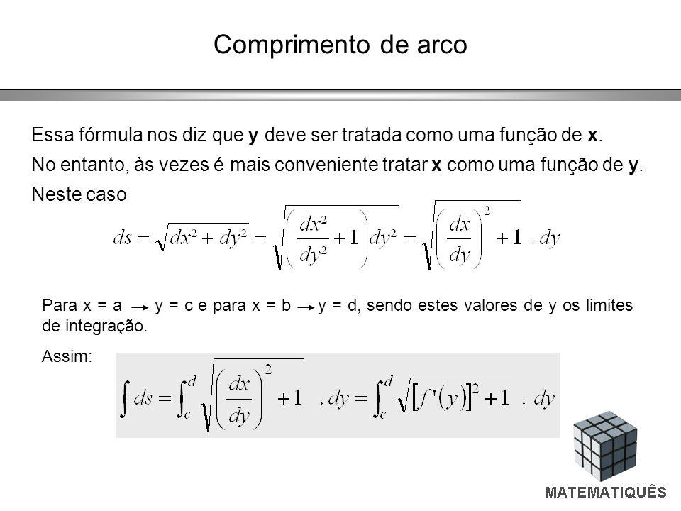 Comprimento de arco Para x = a y = c e para x = b y = d, sendo estes valores de y os limites de integração. Assim: Essa fórmula nos diz que y deve ser