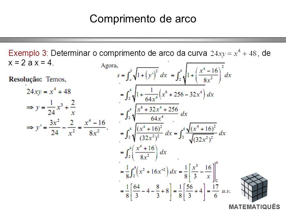 Comprimento de arco Exemplo 3: Determinar o comprimento de arco da curva, de x = 2 a x = 4.