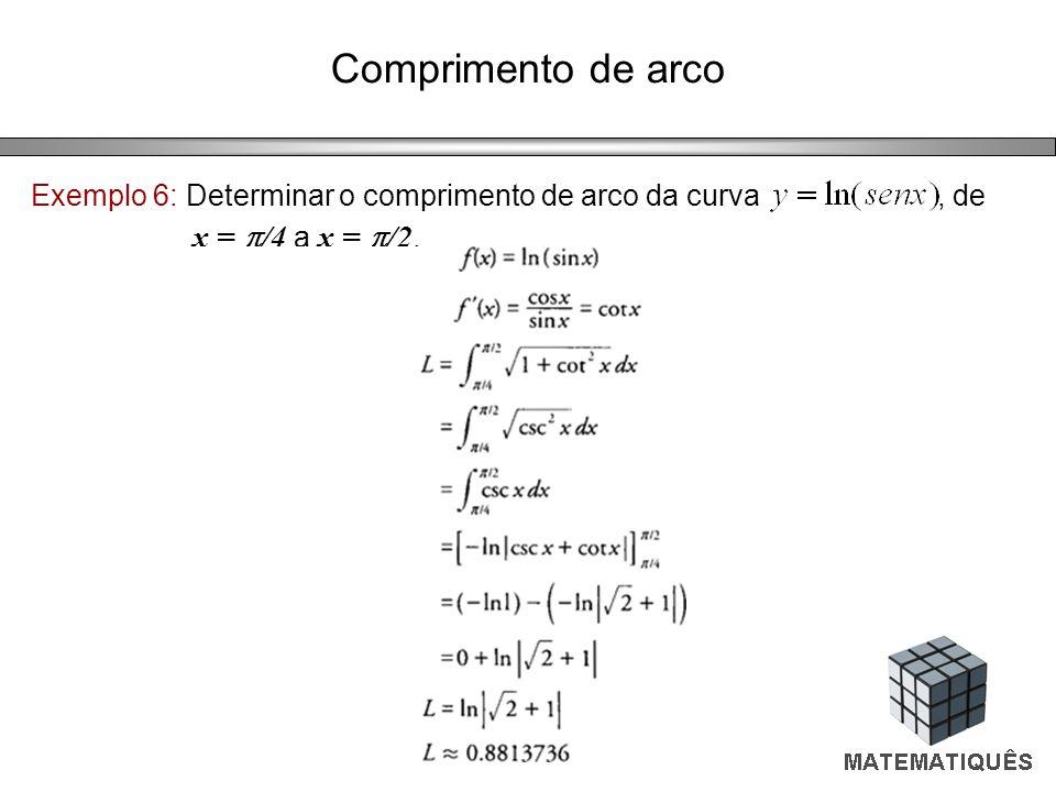 Comprimento de arco Exemplo 6: Determinar o comprimento de arco da curva, de x = /4 a x = /2.