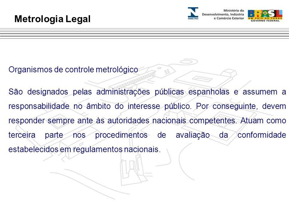 Organismos de controle metrológico São designados pelas administrações públicas espanholas e assumem a responsabilidade no âmbito do interesse público