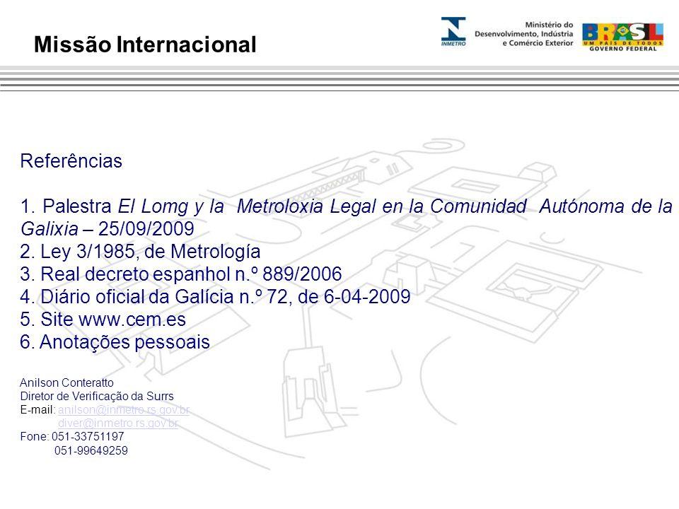 Referências 1. Palestra El Lomg y la Metroloxia Legal en la Comunidad Autónoma de la Galixia – 25/09/2009 2. Ley 3/1985, de Metrología 3. Real decreto