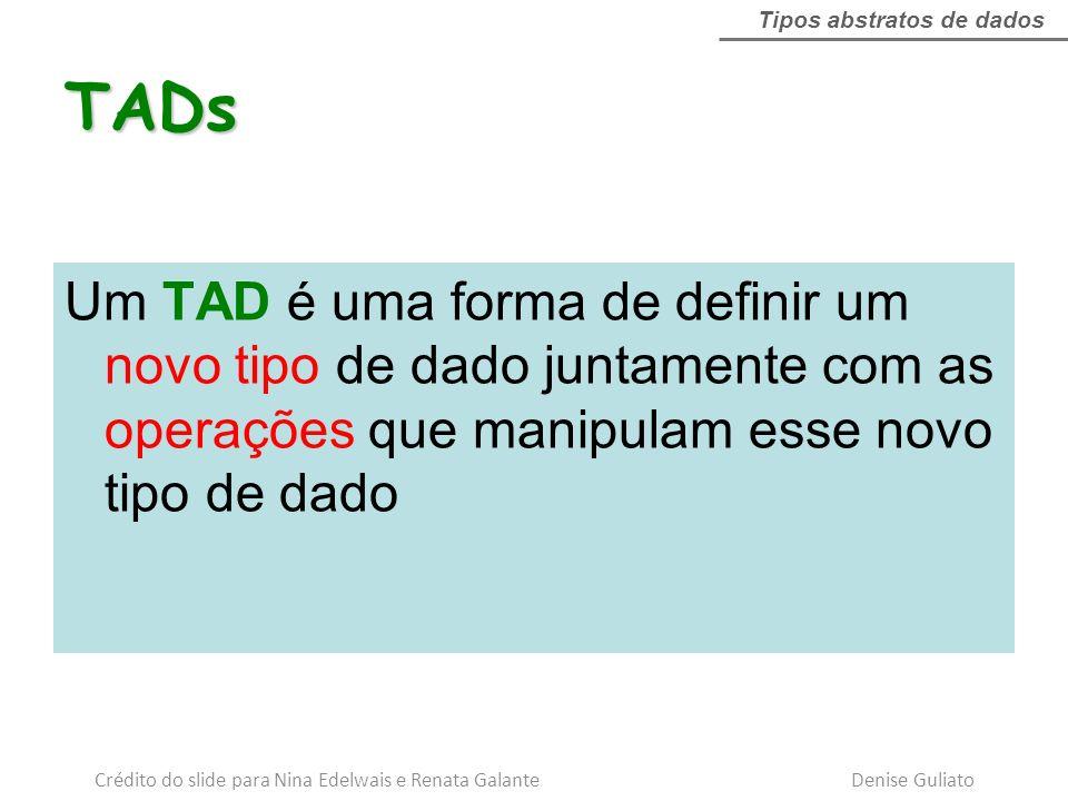 Um TAD é uma forma de definir um novo tipo de dado juntamente com as operações que manipulam esse novo tipo de dado TADs Tipos abstratos de dados Créd
