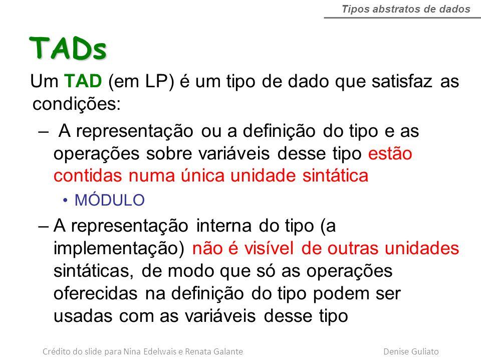 Um TAD (em LP) é um tipo de dado que satisfaz as condições: – A representação ou a definição do tipo e as operações sobre variáveis desse tipo estão c