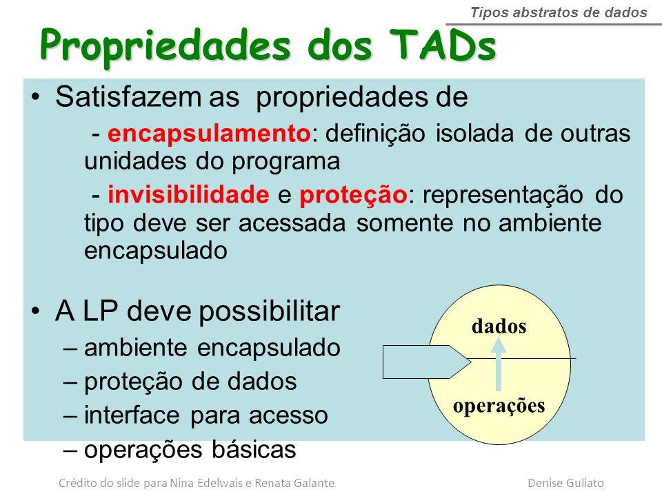 Satisfazem as propriedades de - encapsulamento: definição isolada de outras unidades do programa - invisibilidade e proteção: representação do tipo de