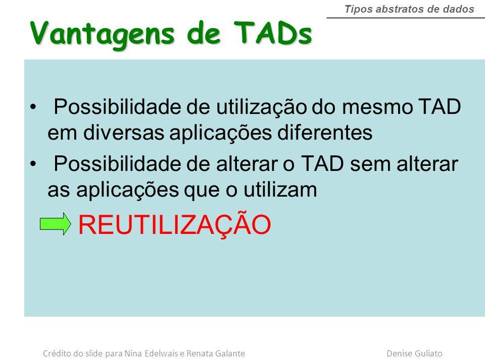 Possibilidade de utilização do mesmo TAD em diversas aplicações diferentes Possibilidade de alterar o TAD sem alterar as aplicações que o utilizam REU