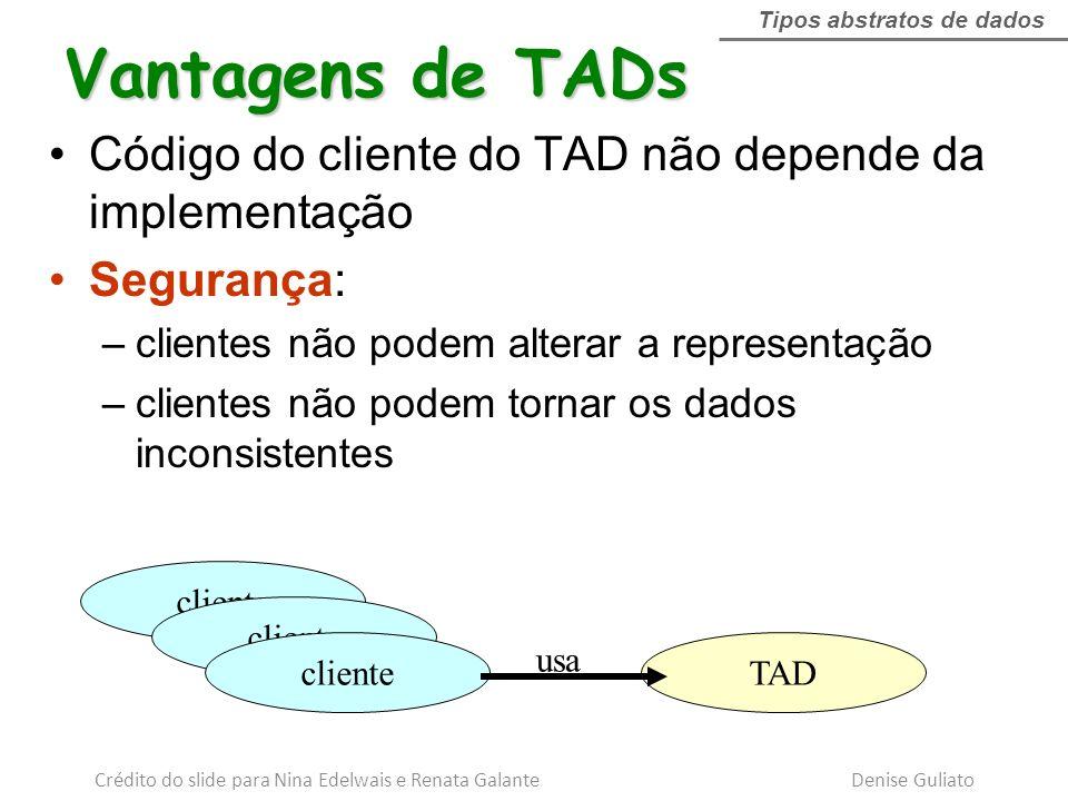 Código do cliente do TAD não depende da implementação Segurança: –clientes não podem alterar a representação –clientes não podem tornar os dados incon