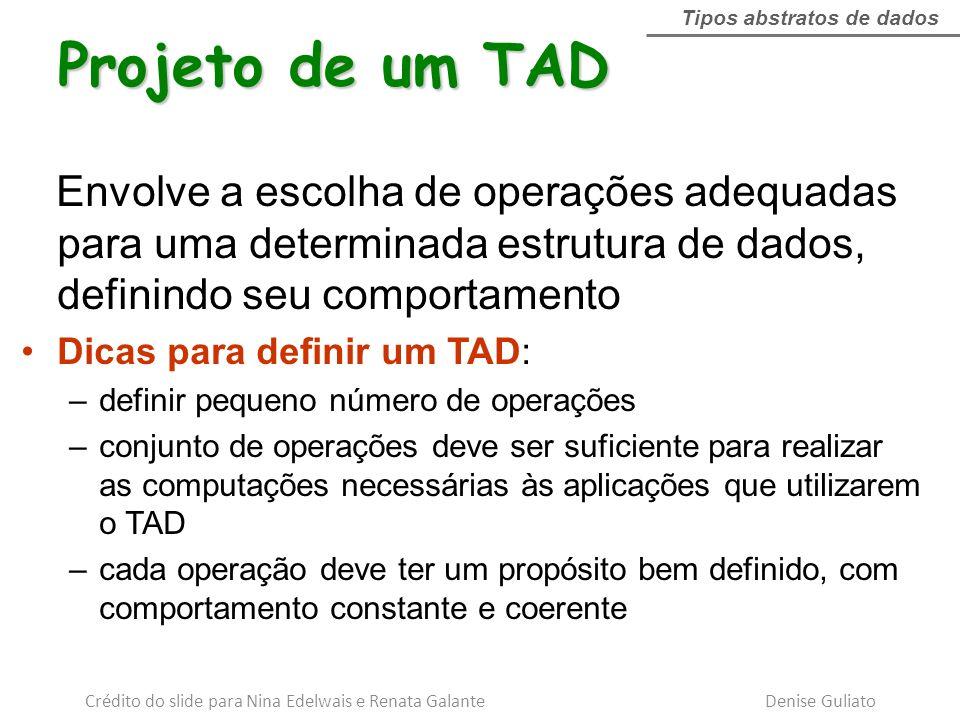 Projeto de um TAD Envolve a escolha de operações adequadas para uma determinada estrutura de dados, definindo seu comportamento Dicas para definir um