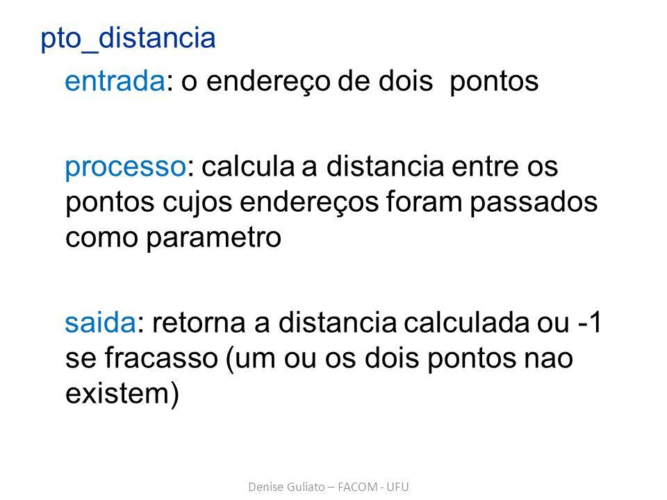 pto_distancia entrada: o endereço de dois pontos processo: calcula a distancia entre os pontos cujos endereços foram passados como parametro saida: re