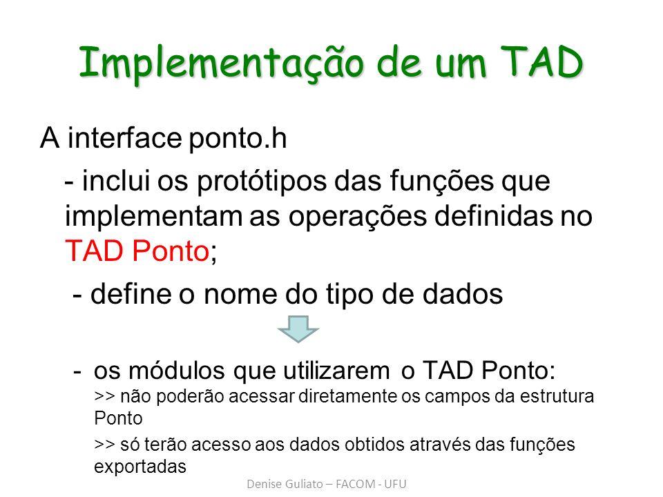 Implementação de um TAD A interface ponto.h - inclui os protótipos das funções que implementam as operações definidas no TAD Ponto; - define o nome do