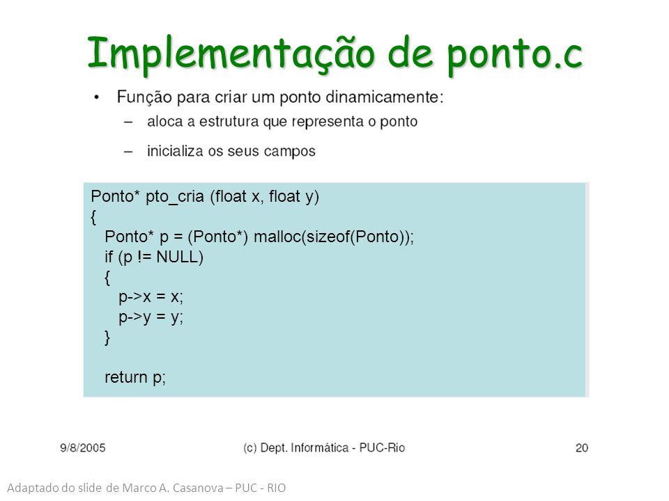 Implementação de ponto.c Ponto* pto_cria (float x, float y) { Ponto* p = (Ponto*) malloc(sizeof(Ponto)); if (p != NULL) { p->x = x; p->y = y; } return