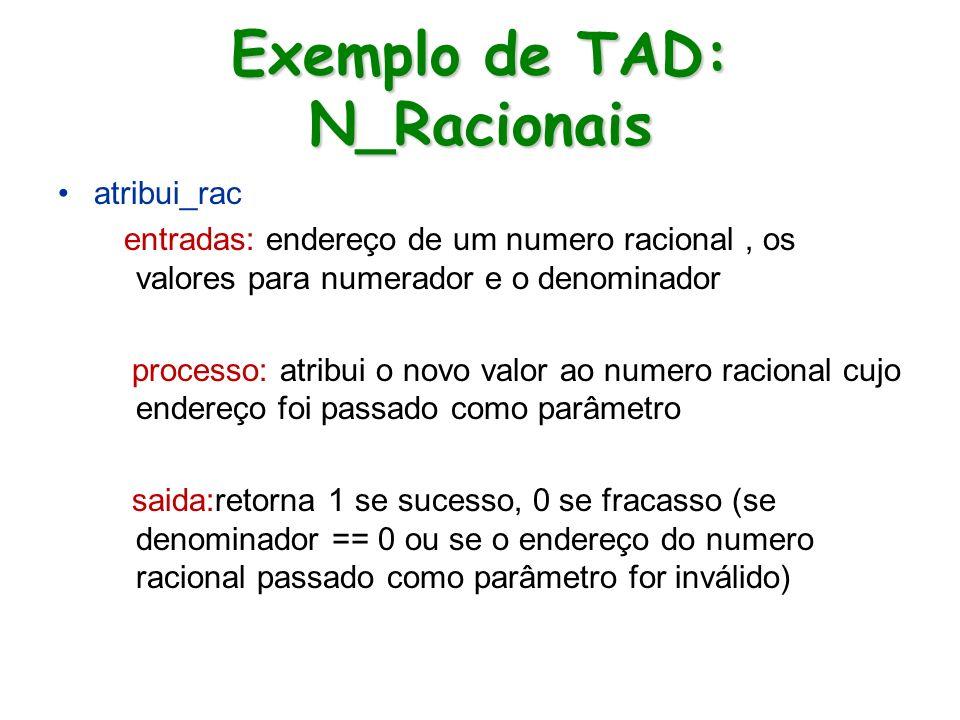 Exemplo de TAD: N_Racionais atribui_rac entradas: endereço de um numero racional, os valores para numerador e o denominador processo: atribui o novo v