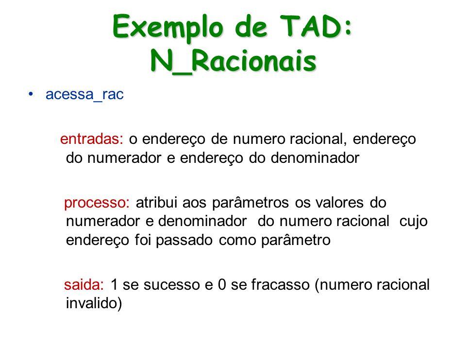 Exemplo de TAD: N_Racionais acessa_rac entradas: o endereço de numero racional, endereço do numerador e endereço do denominador processo: atribui aos