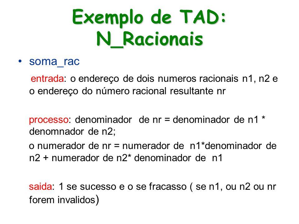 Exemplo de TAD: N_Racionais soma_rac entrada: o endereço de dois numeros racionais n1, n2 e o endereço do número racional resultante nr processo: deno