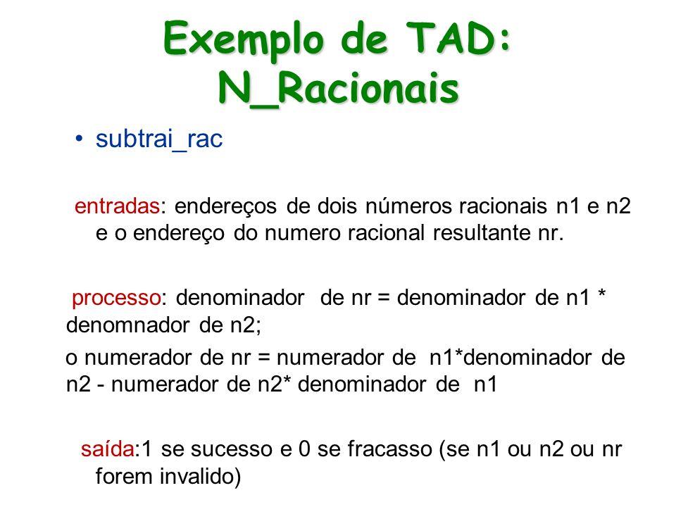 Exemplo de TAD: N_Racionais subtrai_rac entradas: endereços de dois números racionais n1 e n2 e o endereço do numero racional resultante nr. processo: