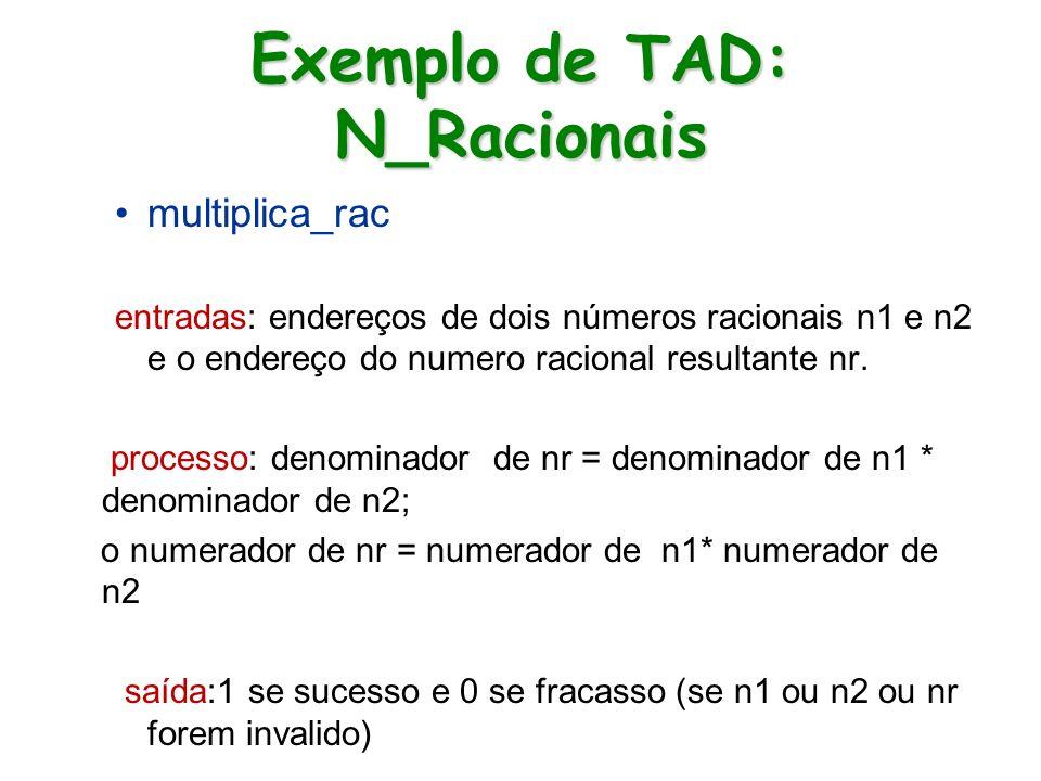 Exemplo de TAD: N_Racionais multiplica_rac entradas: endereços de dois números racionais n1 e n2 e o endereço do numero racional resultante nr. proces