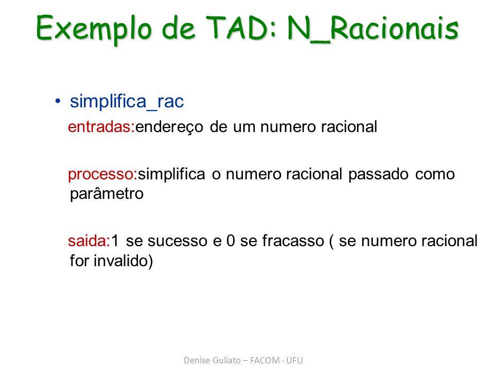 Exemplo de TAD: N_Racionais simplifica_rac entradas:endereço de um numero racional processo:simplifica o numero racional passado como parâmetro saida: