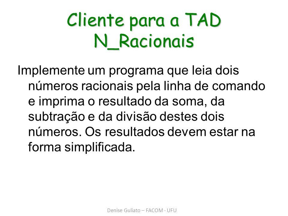 Cliente para a TAD N_Racionais Implemente um programa que leia dois números racionais pela linha de comando e imprima o resultado da soma, da subtraçã