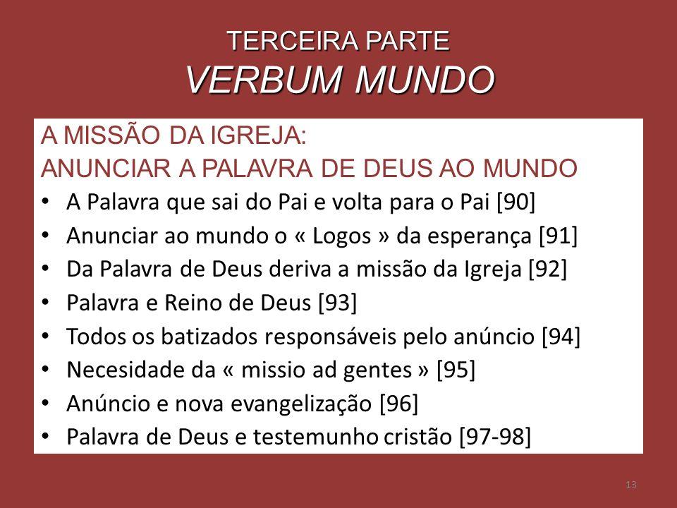 13 TERCEIRA PARTE VERBUM MUNDO A MISSÃO DA IGREJA: ANUNCIAR A PALAVRA DE DEUS AO MUNDO A Palavra que sai do Pai e volta para o Pai [90] Anunciar ao mu