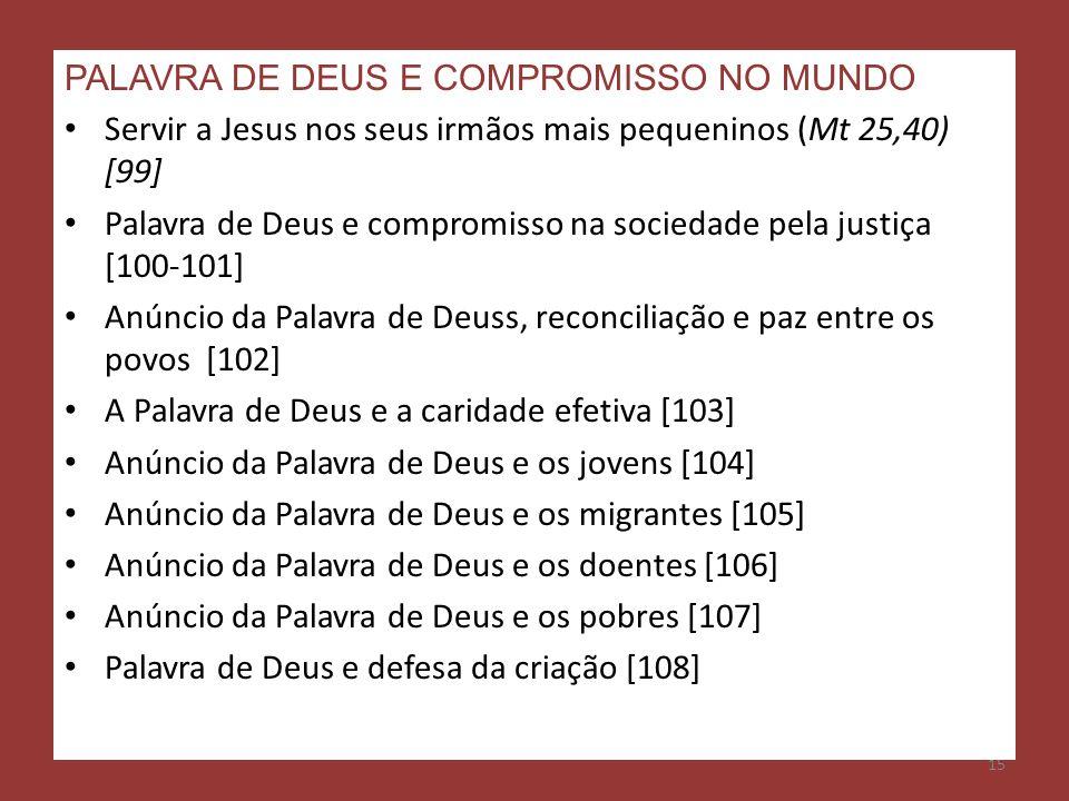 15 PALAVRA DE DEUS E COMPROMISSO NO MUNDO Servir a Jesus nos seus irmãos mais pequeninos (Mt 25,40) [99] Palavra de Deus e compromisso na sociedade pe