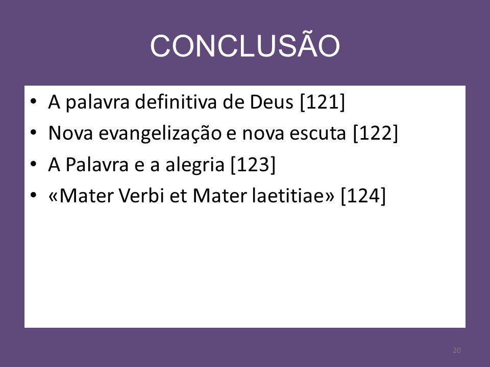 20 CONCLUSÃO A palavra definitiva de Deus [121] Nova evangelização e nova escuta [122] A Palavra e a alegria [123] «Mater Verbi et Mater laetitiae» [1