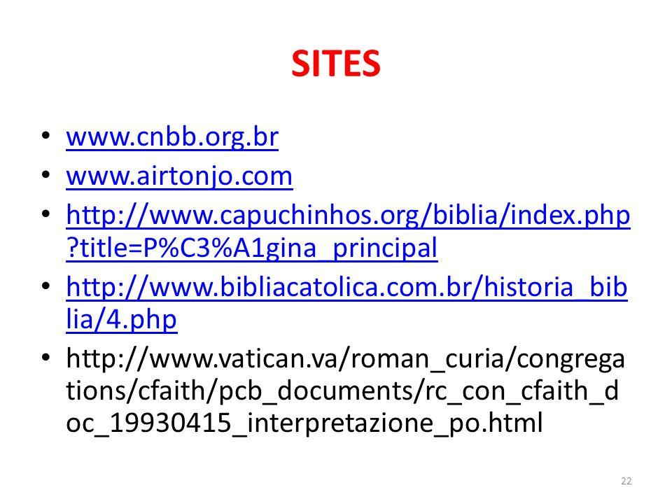 22 SITES www.cnbb.org.br www.airtonjo.com http://www.capuchinhos.org/biblia/index.php ?title=P%C3%A1gina_principal http://www.capuchinhos.org/biblia/i